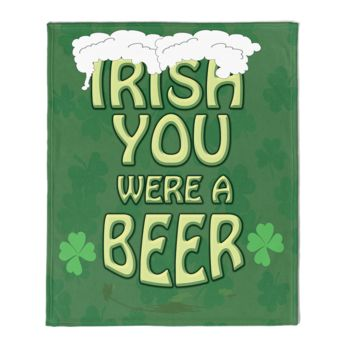 St. Patrick's Irish You Were A Beer Fleece Blanket!!! Thumbnail
